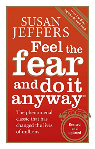 Feel the Fear and Do It Anyway: How to Turn Your Fear and Indecision into Confidence and Action [Lingua inglese]