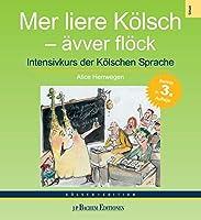 Mer liere Koelsch - aevver floeck: Intensivkurs der Koelschen Sprache