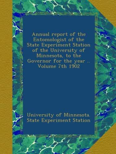 Annual report of the Entomologist of the State Experiment Station of the University of Minnesota, to the Governor for the year .. Volume 7th 1902