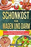 Schonkost für Magen und Darm: Das Schonkost Kochbuch mit großem Praxisteil, 70 leckeren Rezepten und den 7 besten Tipps zur Ernährung bei Morbus Crohn, Gastritis, Sodbrennen, Magendruck und mehr
