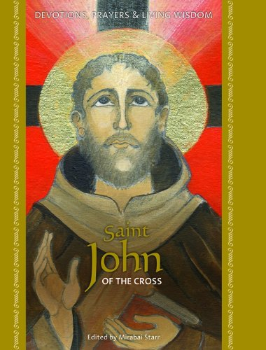 Saint John of the Cross: Devotions, Prayers and Living Wisdom (Devotions, Prayers & Living Wisdom Book 6)