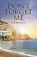 Don't Forget Me: (Non Dimenticarmi)