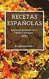 RECETAS ESPAÑOLAS 2021: RECETAS EXQUISITAS Y TRADICIONALES
