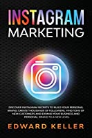 Instagram Marketing: Discover Instagram Secrets to Build Your Personal Brand, Create Thousands of Followers, Find tons of New Customers and Expand Your Business and Personal Brand to a New Level
