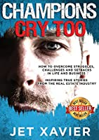 Champions Cry Too: How to overcome struggles, challenges and setbacks in life and business; Inspiring true stories from the real estate industry.