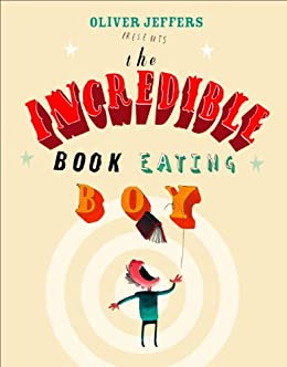 The Incredible Book Eating Boy by [Oliver Jeffers]