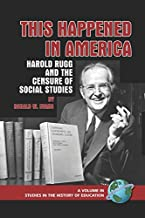 This Happened in America: Harold Rugg and the Censure of Social Studies (Studies in the History of Education)