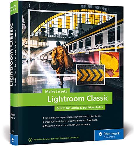 Lightroom Classic: Schritt für Schritt zu perfekten Fotos – für Einsteiger und Fortgeschrittene – Neuauflage 2020