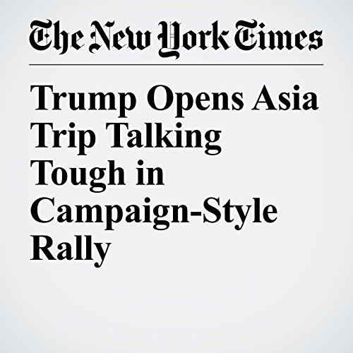 Trump Opens Asia Trip Talking Tough in Campaign-Style Rally copertina