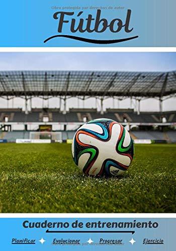 Fútbol Cuaderno de entrenamiento: Cuaderno de ejercicios para progresar   Deporte y pasión por el Fútbol   Libro para niño o adulto   Entrenamiento y aprendizaje   Libro de deportes  