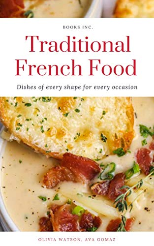 Traditional French Food Recipes: Over 100 Premium French Cooking Recipes by [Olivia  Watson, Ava  Gomaz]