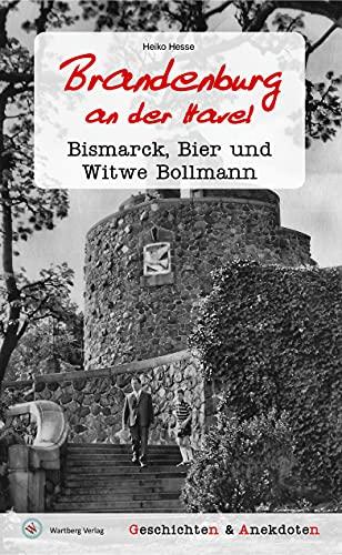 Geschichten und Anekdoten aus Brandenburg an der Havel: Bismarck, Bier und Witwe Bollmann