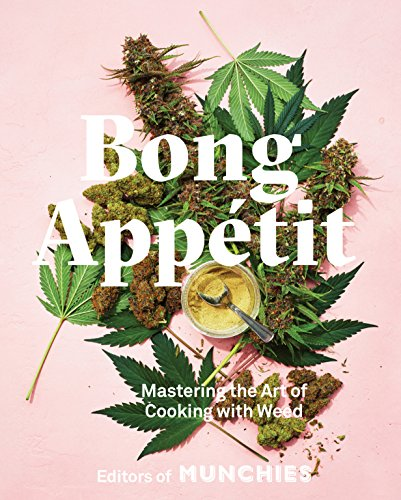 Bong Appétit: Mastering the Art of Cooking with Weed [A Cookbook] (English Edition)