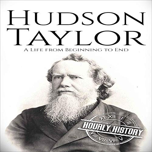 Hudson Taylor: A Life from Beginning to End Audiobook By Hourly History cover art