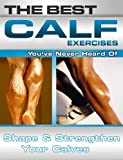 The Best Calf Exercises You've Never Heard Of: Shape and Strengthen Your Calves