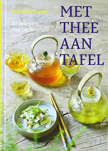 Met thee aan tafel: 30 recepten met bijpassende thee