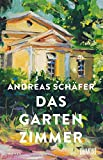 Das Gartenzimmer: Roman von Andreas Schäfer