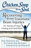 Chicken Soup for the Soul: Recovering from Traumatic Brain Injuries: 101 Stories of Hope, Healing, and Hard...