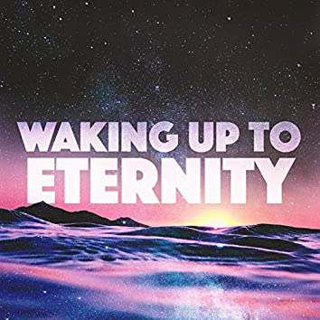 Waking Up to Eternity