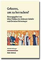 Geboren, Um Zu Herrschen?: Gefahrdete Dynastien in Historisch-interdisziplinarer Perspektive (Bedrohte Ordnungen)