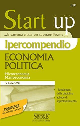 Ipercompendio Economia politica: Microeconomia - Macroeconomia - I fondamenti della disciplina - Schemi e schede di approfondimento (Start-up. Ipercompendio)