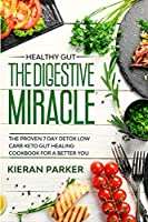Healthy Gut: THE DIGESTIVE MIRACLE - The Proven 7 Day Detox Low Carb Keto Gut Healing Cookbook For A Better You