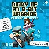 Diary of an 8-Bit Warrior: Crafting Alliances: An Unofficial Minecraft Adventure (8-Bit Warrior Series, Book 3)