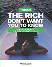 Things The Rich Don't Want You To Know: A guidebook for people who are worth over $1,000,000