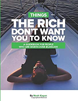Things The Rich Don t Want You To Know  A guidebook for people who are worth over $1,000,000