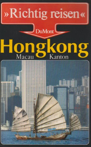 Hongkong, Macao, Kanton. Richtig reisen