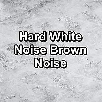 Hard White Noise Brown Noise