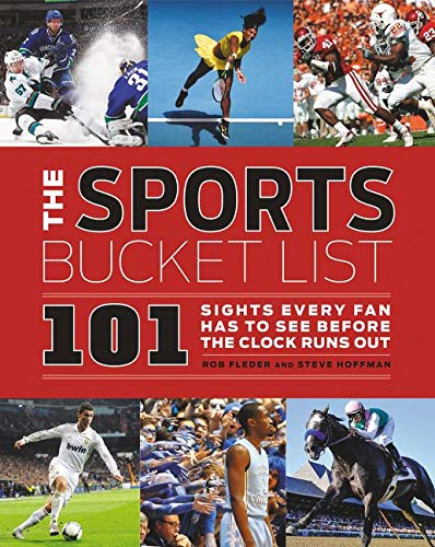 The Sports Bucket List: 101 Sights Every Fan Has to See Before the Clock Runs Out