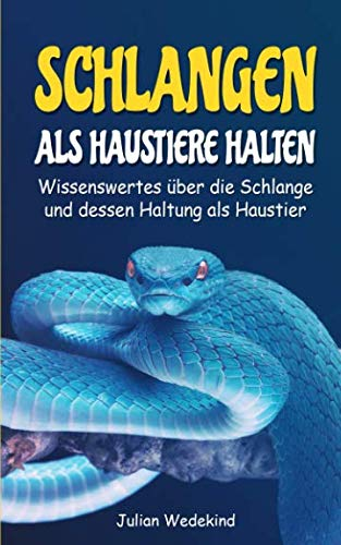 Schlangen als Haustiere halten: Wissenswertes über die Schlange und dessen Haltung als Haustier