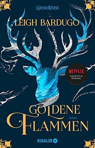 Goldene Flammen: Roman (Legenden der Grisha, Band 1)