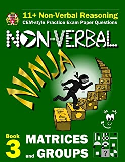 11+ Non Verbal Reasoning: The Non-Verbal Ninja Training Course. Book 3: Matrices and Groups: CEM-style Practice Exam Paper...