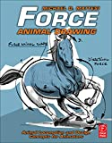 Force: Animal Drawing: Animal locomotion and design concepts for animators (Force Drawing Series) - Mike Mattesi