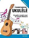 Comment jouer du Ukulélé: Un guide complet...
