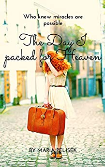 The Day I Packed for Heaven by [Maria Pelisek]