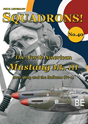 The North American Mustang III: Over Italy and the Balkans Pt 1 (SQUADRONS! Book 40) (English Edition)