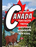 ALL ABOUT CANADA FUN FACTS TRIVIA QUESTIONS WORKBOOK FOR KIDS: Learn about Canada! Fun facts Trivia questions that kids can research on their own to discover more about our country!