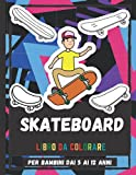 Skateboard Libro Da Colorare Per Bambini Dai 5 Ai 12 Anni: Adorabili Disegni Da Colorare Di Skateboard Per Bambini, Disegni Da Colorare Di Skateboard Sport Per Ragazze E Ragazzi
