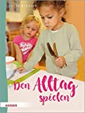 Den Alltag spielen: Kleine Übungen des praktischen Lebens nach Maria Montessori