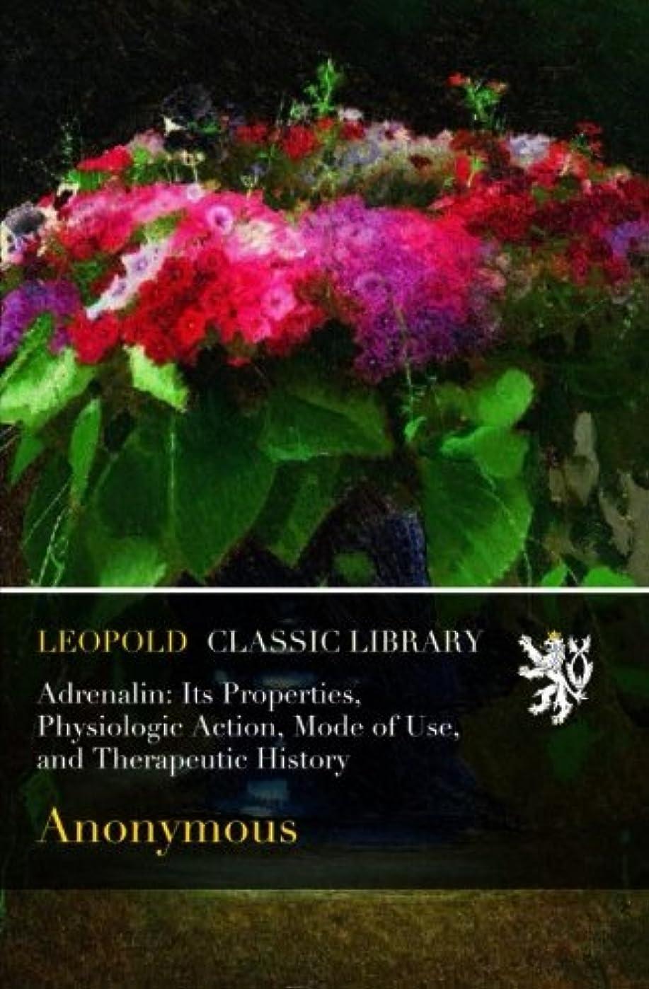 わなセメント海港Adrenalin: Its Properties, Physiologic Action, Mode of Use, and Therapeutic History