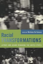 Racial Transformations: Latinos and Asians Remaking the United States