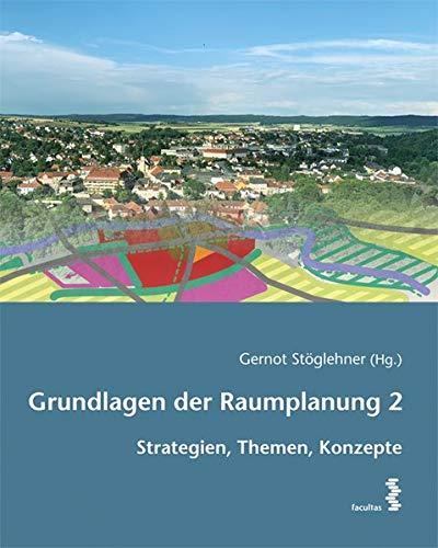 Grundlagen der Raumplanung 2: Strategien, Themen, Konzepte: Strategien, Schwerpunkte, Konzepte