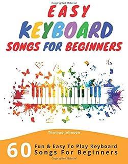 Easy Keyboard Songs For Beginners: 60 Fun & Easy To