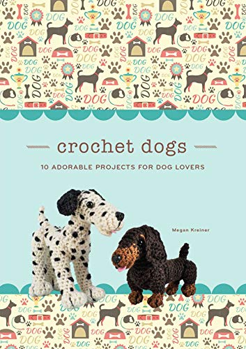 Crochet Dogs: 10 Adorable Projects for Dog Lovers (Crochet Kits)
