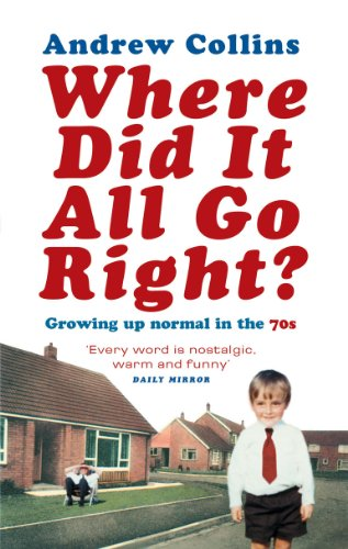 Where Did It All Go Right?: Growing Up Normal in the 70s