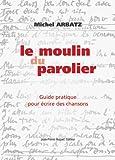 Le Moulin du parolier - Le premier guide pratique pour écrire des chansons