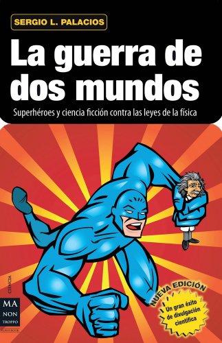 Guerra de dos mundos, la: Superheroes y Ciencia Ficcion Contra Las Leyes de La Fisica